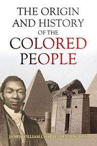 "James William Charles Penningt ""The Origin and History of the Colored People."""